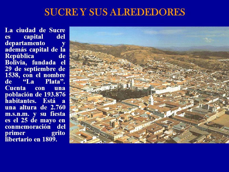 SUCRE Y SUS ALREDEDORES La ciudad de Sucre es capital del departamento y además capital de la República de Bolivia, fundada el 29 de septiembre de 153