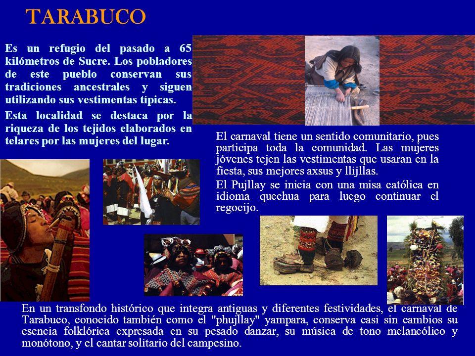 TARABUCO En un transfondo histórico que integra antiguas y diferentes festividades, el carnaval de Tarabuco, conocido también como el