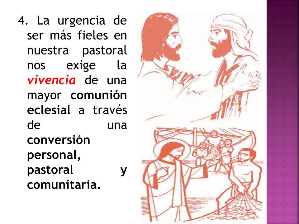 4. La urgencia de ser más fieles en nuestra pastoral nos exige la vivencia de una mayor comunión eclesial a través de una conversión personal, pastora