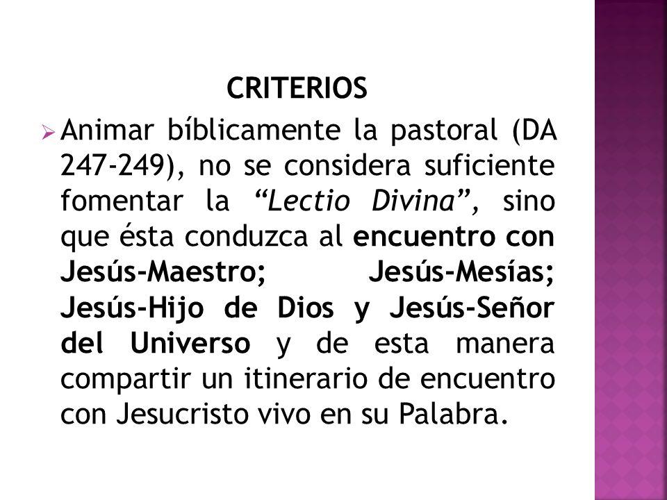 CRITERIOS Animar bíblicamente la pastoral (DA 247-249), no se considera suficiente fomentar la Lectio Divina, sino que ésta conduzca al encuentro con