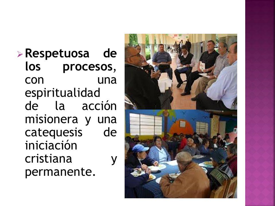 Respetuosa de los procesos, con una espiritualidad de la acción misionera y una catequesis de iniciación cristiana y permanente.