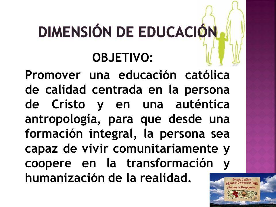 OBJETIVO: Promover una educación católica de calidad centrada en la persona de Cristo y en una auténtica antropología, para que desde una formación in