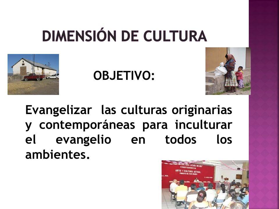 OBJETIVO: Evangelizar las culturas originarias y contemporáneas para inculturar el evangelio en todos los ambientes.