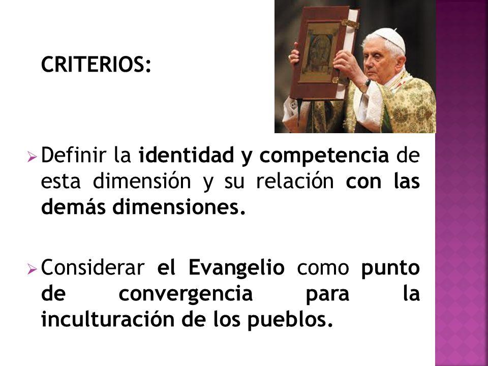 CRITERIOS: Definir la identidad y competencia de esta dimensión y su relación con las demás dimensiones. Considerar el Evangelio como punto de converg