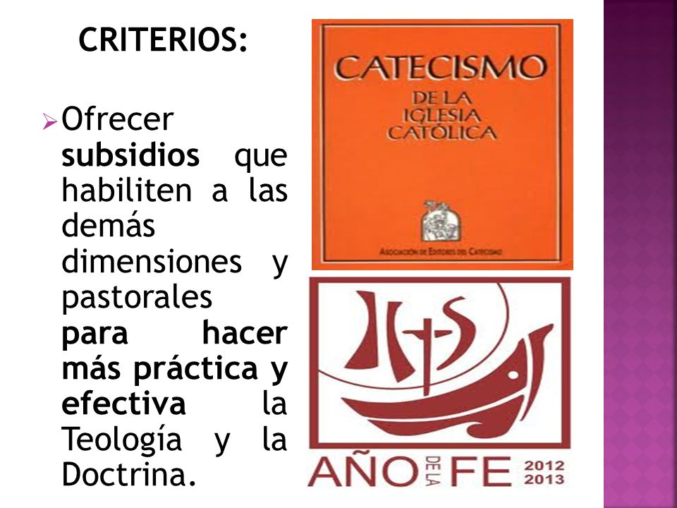 CRITERIOS: Ofrecer subsidios que habiliten a las demás dimensiones y pastorales para hacer más práctica y efectiva la Teología y la Doctrina.