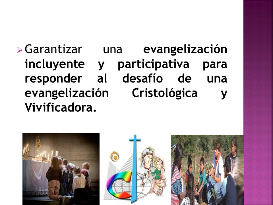 Garantizar una evangelización incluyente y participativa para responder al desafío de una evangelización Cristológica y Vivificadora.