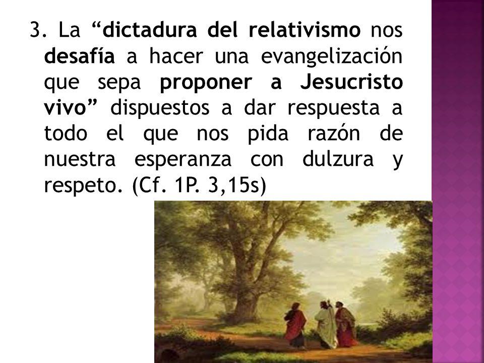 3. La dictadura del relativismo nos desafía a hacer una evangelización que sepa proponer a Jesucristo vivo dispuestos a dar respuesta a todo el que no