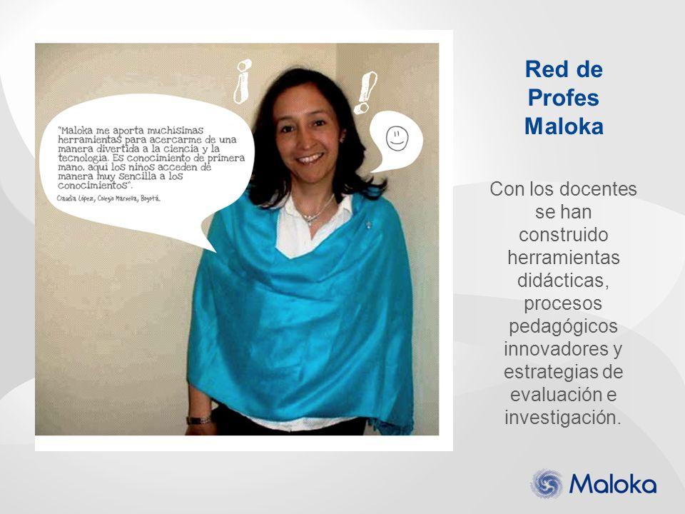 Red de Profes Maloka Con los docentes se han construido herramientas didácticas, procesos pedagógicos innovadores y estrategias de evaluación e invest