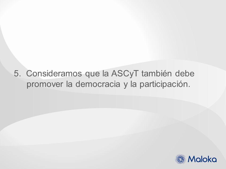 5. Consideramos que la ASCyT también debe promover la democracia y la participación.