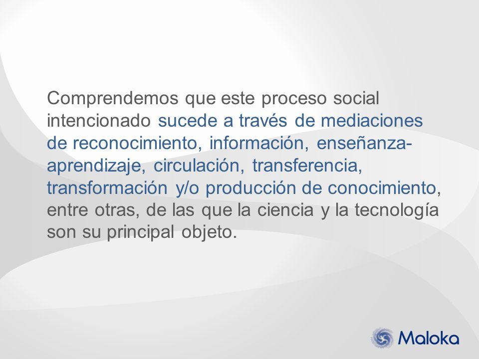Comprendemos que este proceso social intencionado sucede a través de mediaciones de reconocimiento, información, enseñanza- aprendizaje, circulación,