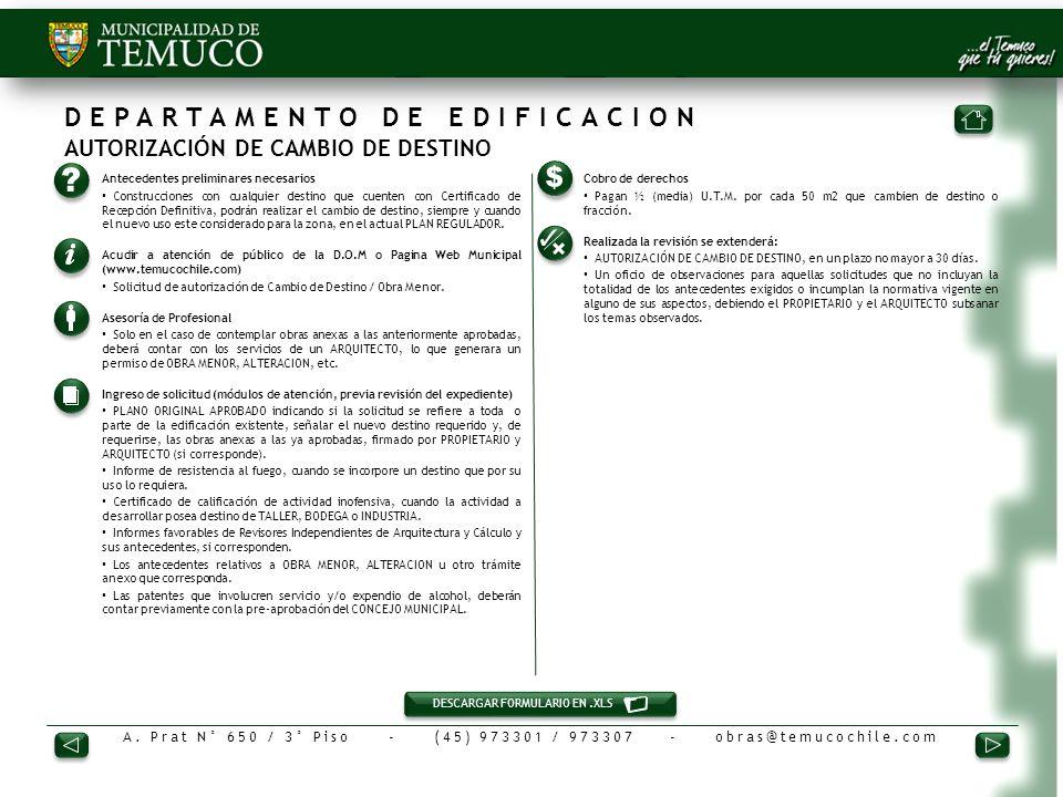 A. Prat N° 650 / 3° Piso - (45) 973301 / 973307 - obras@temucochile.com DEPARTAMENTO DE EDIFICACION AUTORIZACIÓN DE CAMBIO DE DESTINO 1.Antecedentes p