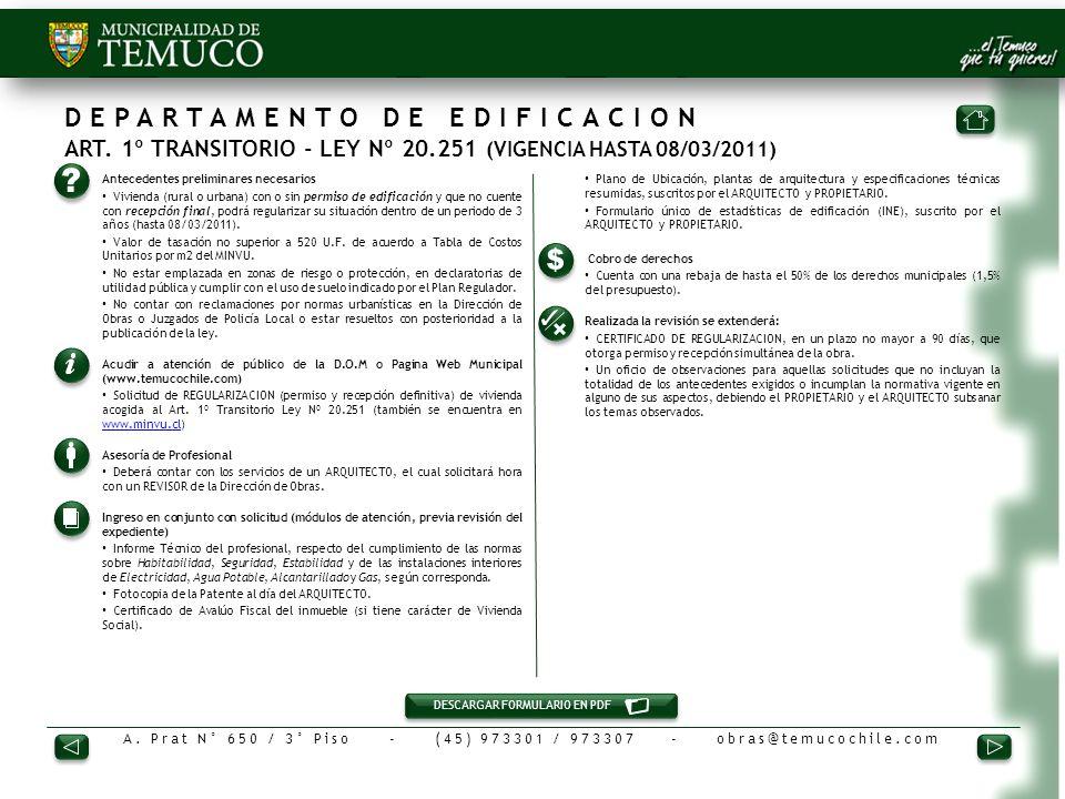 A. Prat N° 650 / 3° Piso - (45) 973301 / 973307 - obras@temucochile.com DEPARTAMENTO DE EDIFICACION ART. 1º TRANSITORIO - LEY Nº 20.251 (VIGENCIA HAST