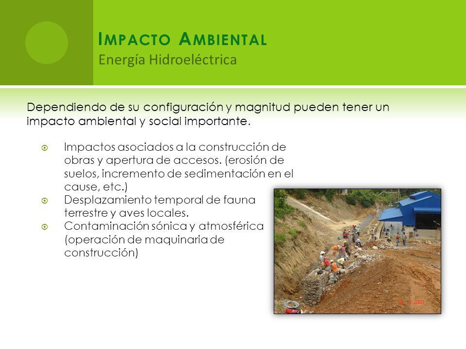 I MPACTO A MBIENTAL Dependiendo de su configuración y magnitud pueden tener un impacto ambiental y social importante.