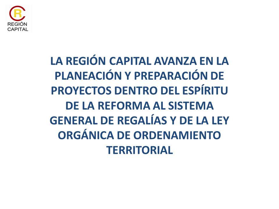 LA REGIÓN CAPITAL AVANZA EN LA PLANEACIÓN Y PREPARACIÓN DE PROYECTOS DENTRO DEL ESPÍRITU DE LA REFORMA AL SISTEMA GENERAL DE REGALÍAS Y DE LA LEY ORGÁ