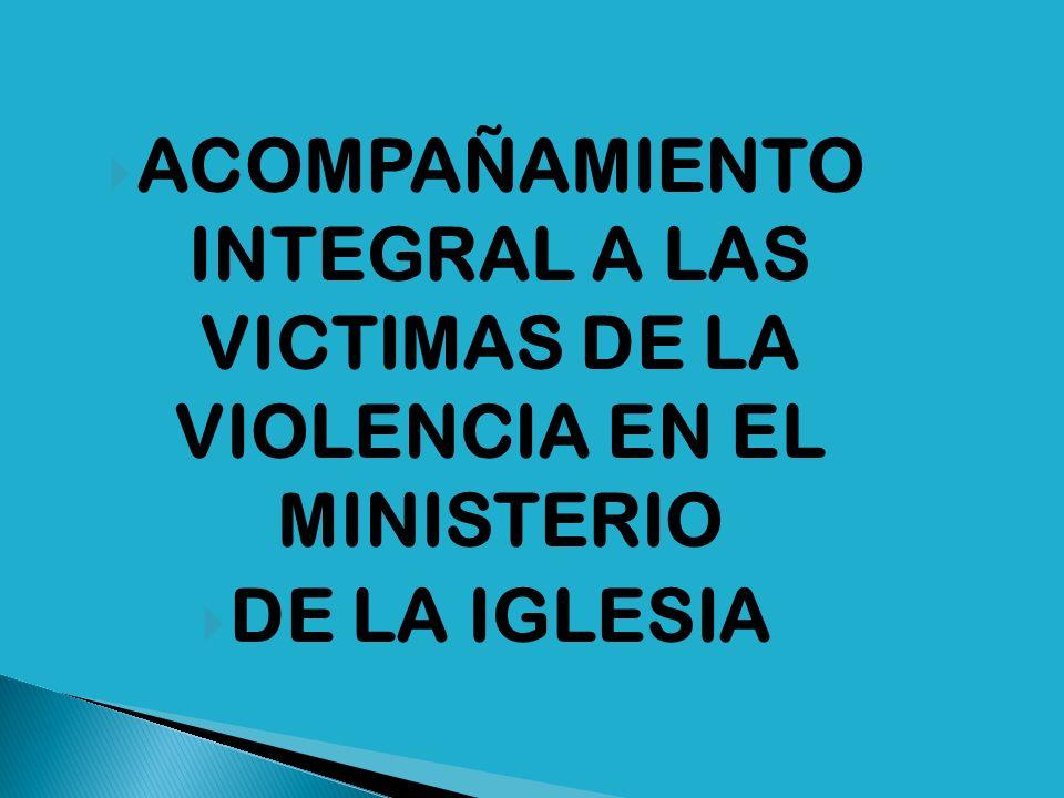 ACOMPAÑAMIENTO INTEGRAL A LAS VICTIMAS DE LA VIOLENCIA EN EL MINISTERIO DE LA IGLESIA