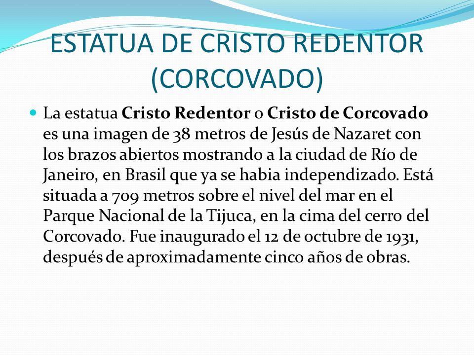 ESTATUA DE CRISTO REDENTOR (CORCOVADO) La estatua Cristo Redentor o Cristo de Corcovado es una imagen de 38 metros de Jesús de Nazaret con los brazos