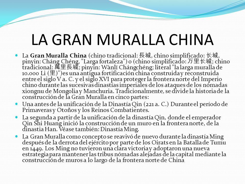 LA GRAN MURALLA CHINA La Gran Muralla China (chino tradicional:, chino simplificado:, pinyin: Cháng Chéng,