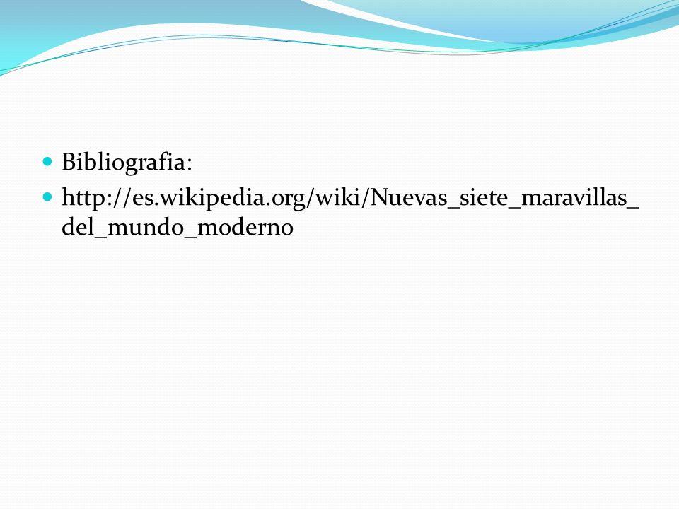 Bibliografia: http://es.wikipedia.org/wiki/Nuevas_siete_maravillas_ del_mundo_moderno