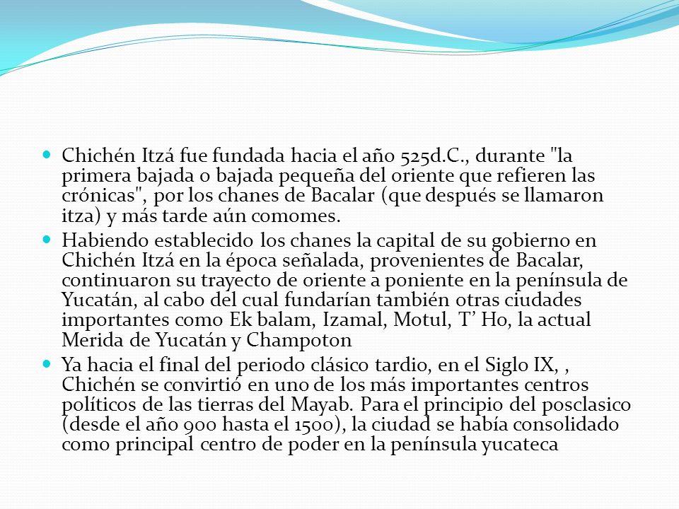 Chichén Itzá fue fundada hacia el año 525d.C., durante