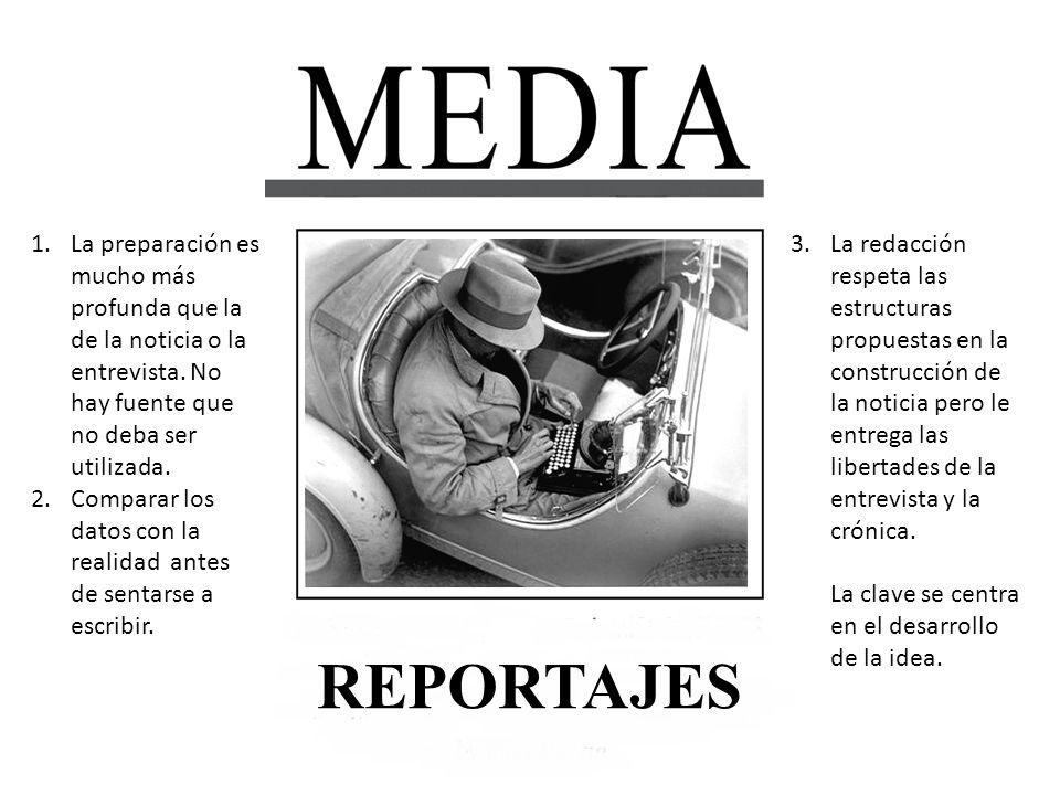 1.La preparación es mucho más profunda que la de la noticia o la entrevista. No hay fuente que no deba ser utilizada. 2.Comparar los datos con la real