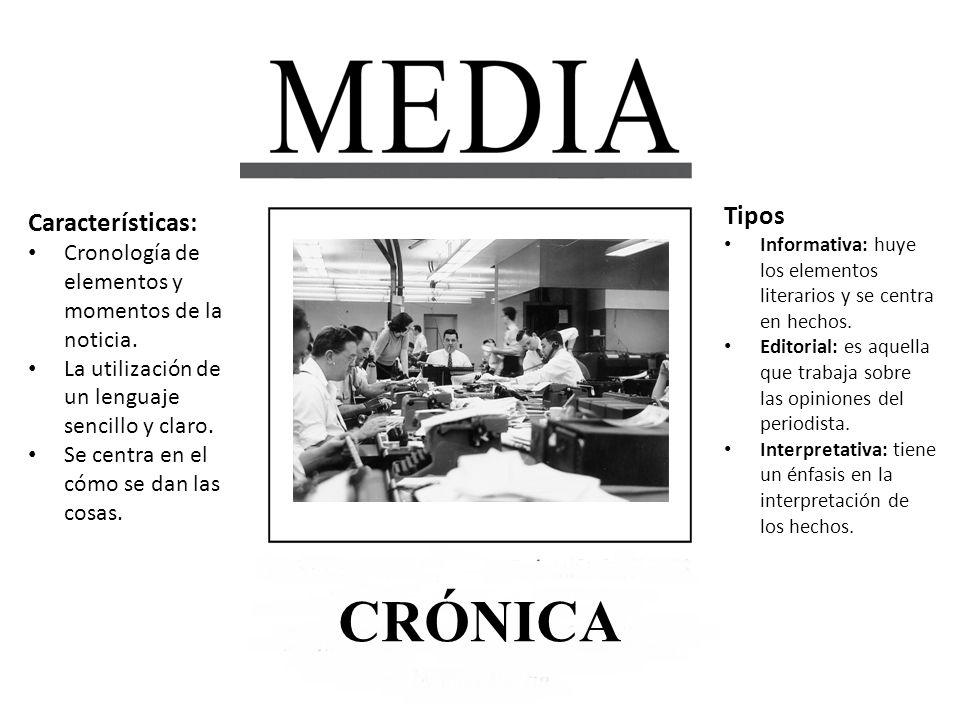 CRÓNICA Características: Cronología de elementos y momentos de la noticia. La utilización de un lenguaje sencillo y claro. Se centra en el cómo se dan