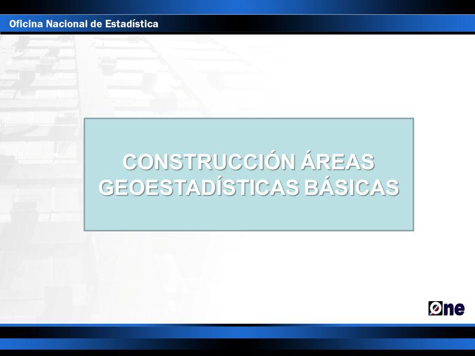 CONSTRUCCIÓN ÁREAS GEOESTADÍSTICAS BÁSICAS