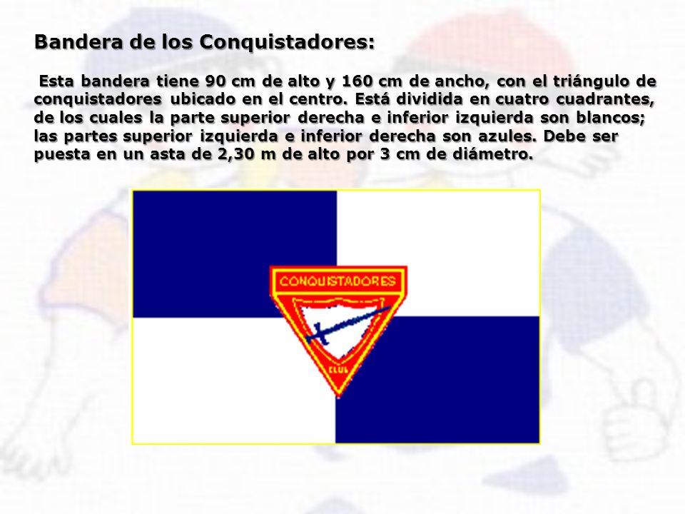 Bandera de los Conquistadores: Esta bandera tiene 90 cm de alto y 160 cm de ancho, con el triángulo de conquistadores ubicado en el centro. Está divid