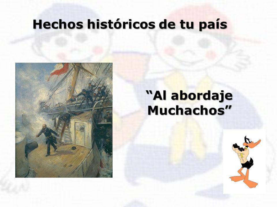 Hechos históricos de tu país Al abordaje Muchachos