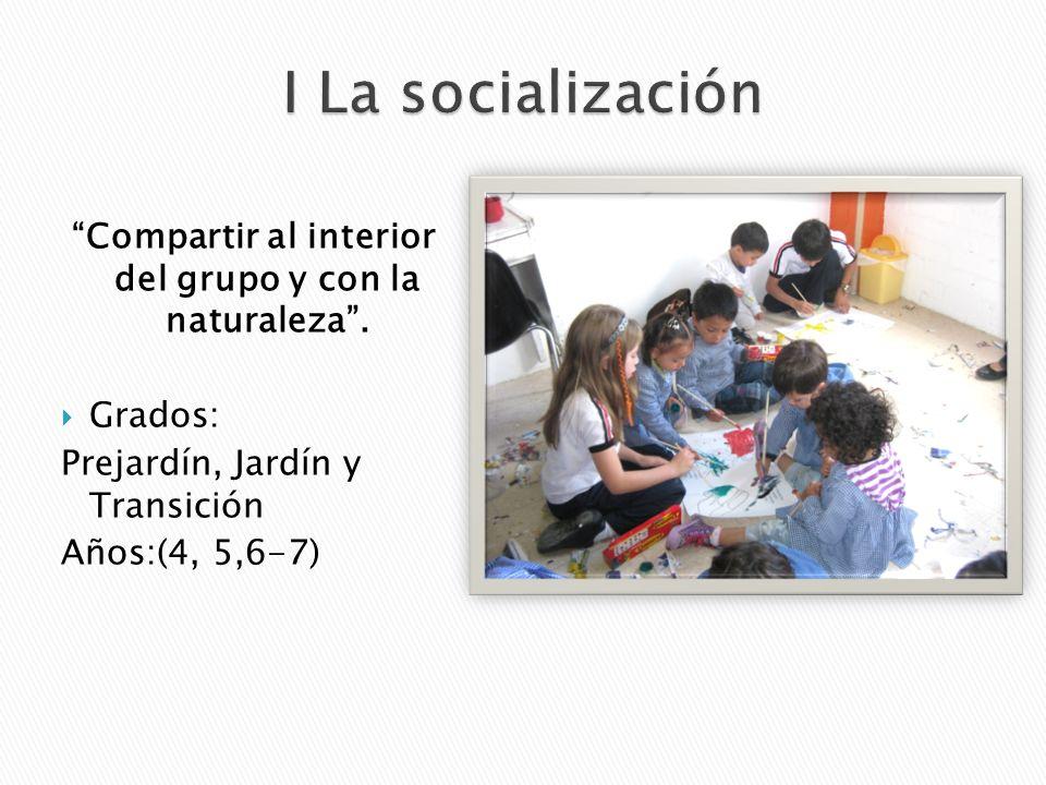 Compartir al interior del grupo y con la naturaleza. Grados: Prejardín, Jardín y Transición Años:(4, 5,6-7)