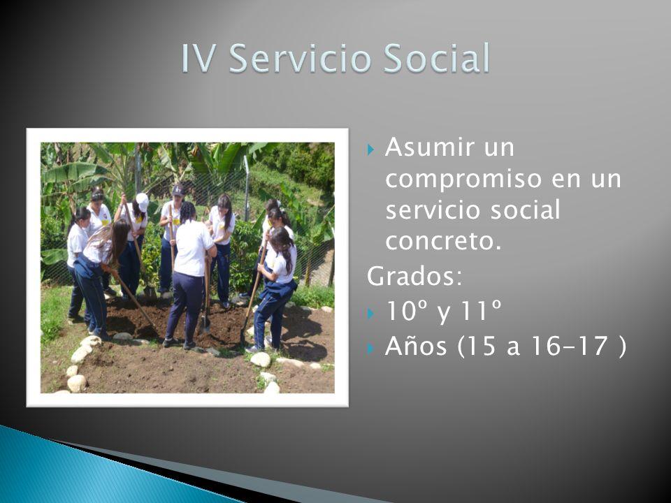 Asumir un compromiso en un servicio social concreto. Grados: 10º y 11º Años (15 a 16-17 )