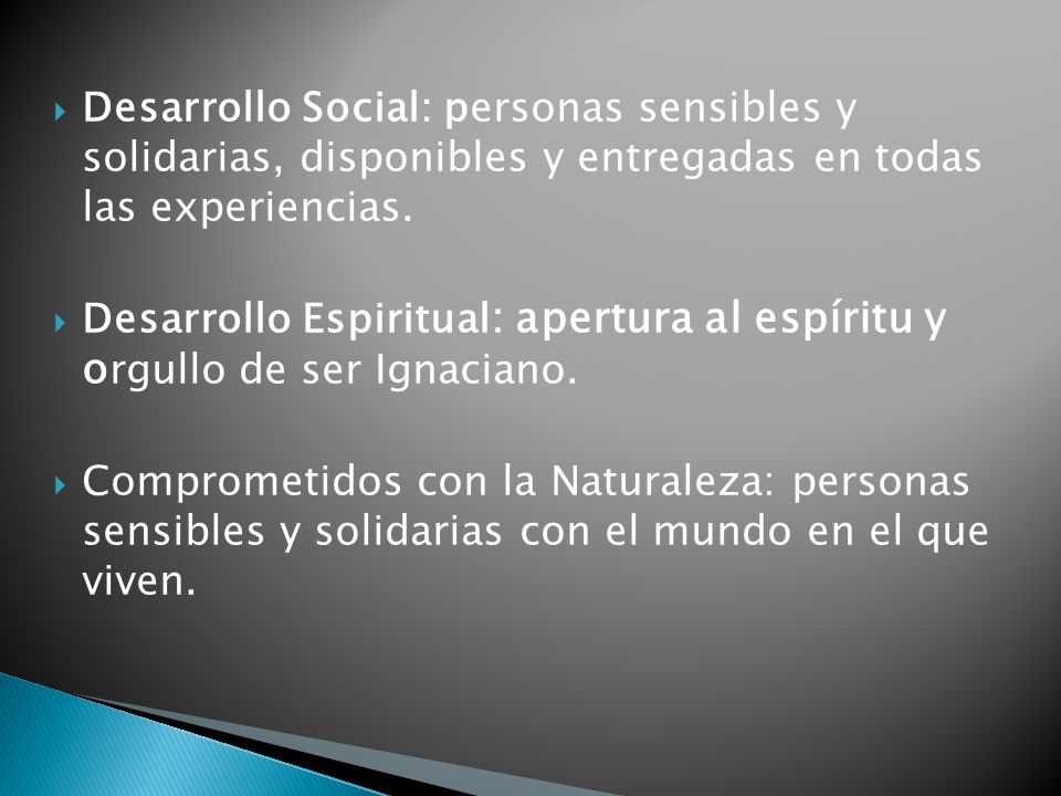 Desarrollo Social: personas sensibles y solidarias, disponibles y entregadas en todas las experiencias. Desarrollo Espiritual : apertura al espíritu y