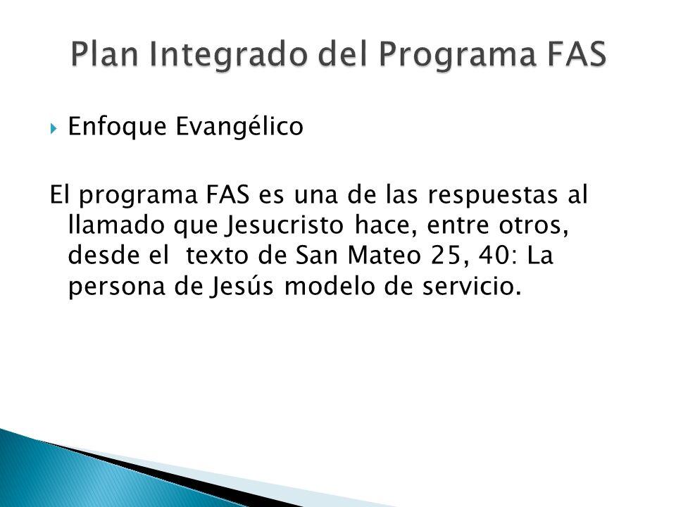 Enfoque Evangélico El programa FAS es una de las respuestas al llamado que Jesucristo hace, entre otros, desde el texto de San Mateo 25, 40: La persona de Jesús modelo de servicio.