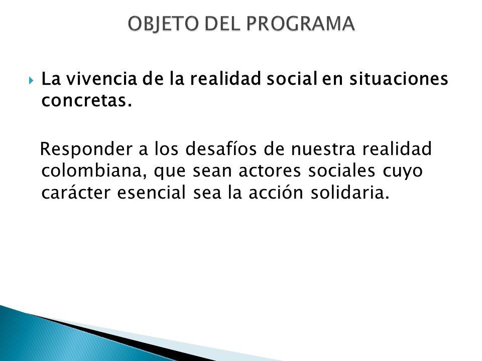 La vivencia de la realidad social en situaciones concretas. Responder a los desafíos de nuestra realidad colombiana, que sean actores sociales cuyo ca