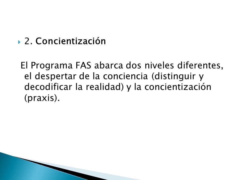 2. Concientización El Programa FAS abarca dos niveles diferentes, el despertar de la conciencia (distinguir y decodificar la realidad) y la concientiz