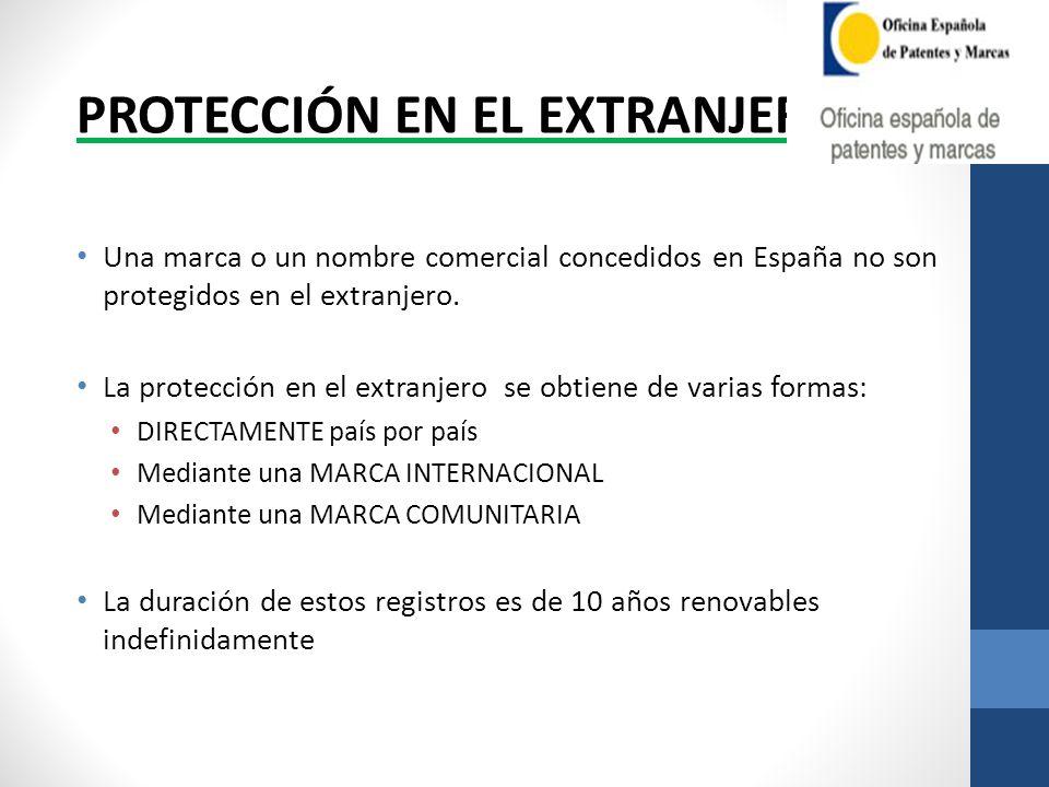 PROTECCIÓN EN EL EXTRANJERO Una marca o un nombre comercial concedidos en España no son protegidos en el extranjero. La protección en el extranjero se