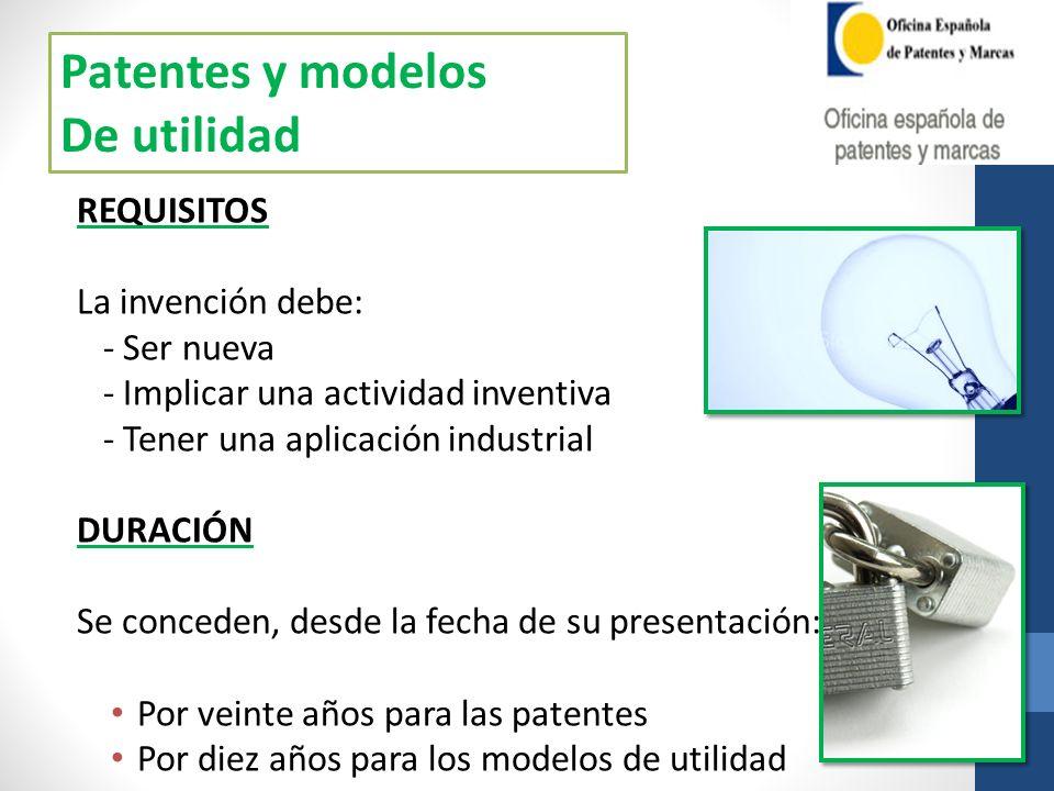 REQUISITOS La invención debe: - Ser nueva - Implicar una actividad inventiva - Tener una aplicación industrial DURACIÓN Se conceden, desde la fecha de