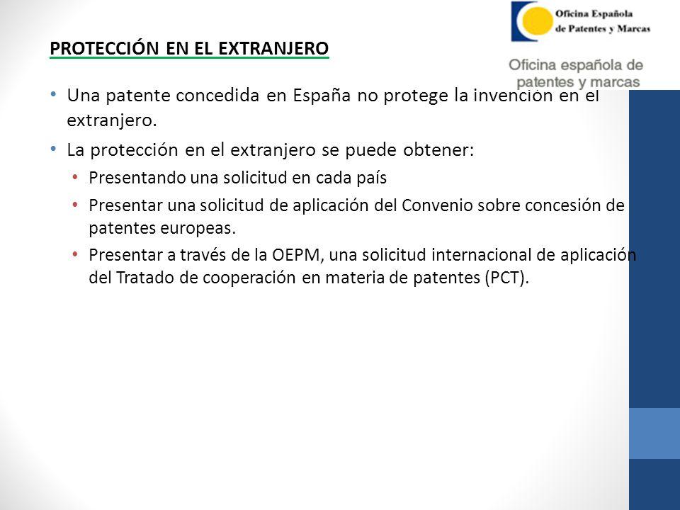 PROTECCIÓN EN EL EXTRANJERO Una patente concedida en España no protege la invención en el extranjero. La protección en el extranjero se puede obtener: