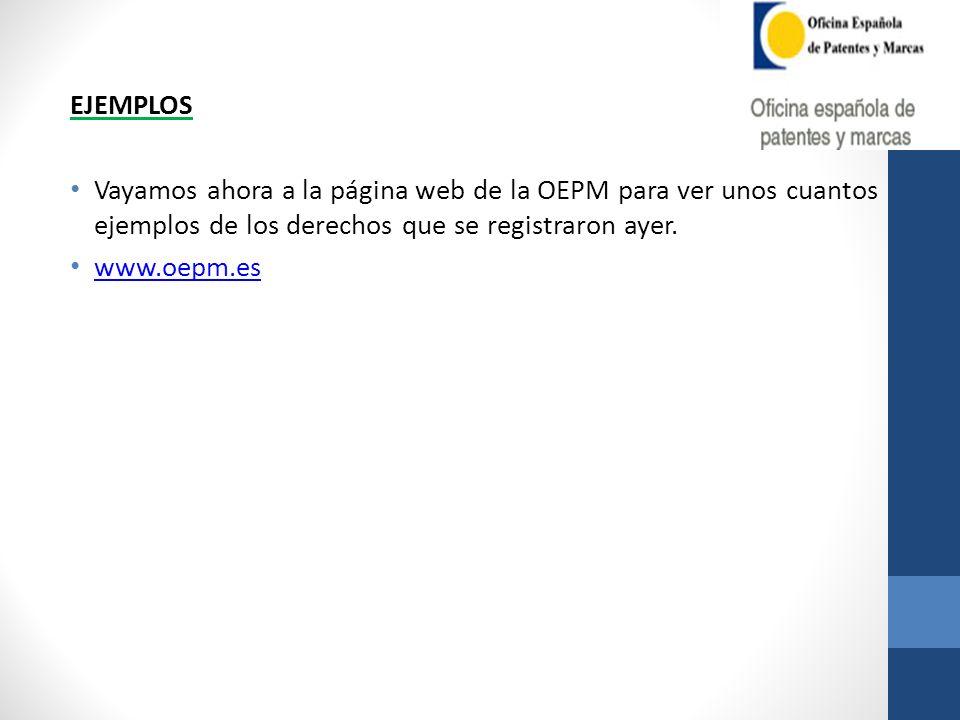 EJEMPLOS Vayamos ahora a la página web de la OEPM para ver unos cuantos ejemplos de los derechos que se registraron ayer. www.oepm.es