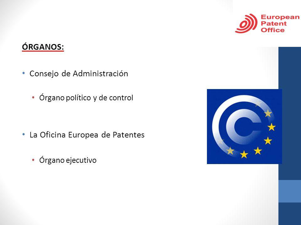 ÓRGANOS: Consejo de Administración Órgano político y de control La Oficina Europea de Patentes Órgano ejecutivo
