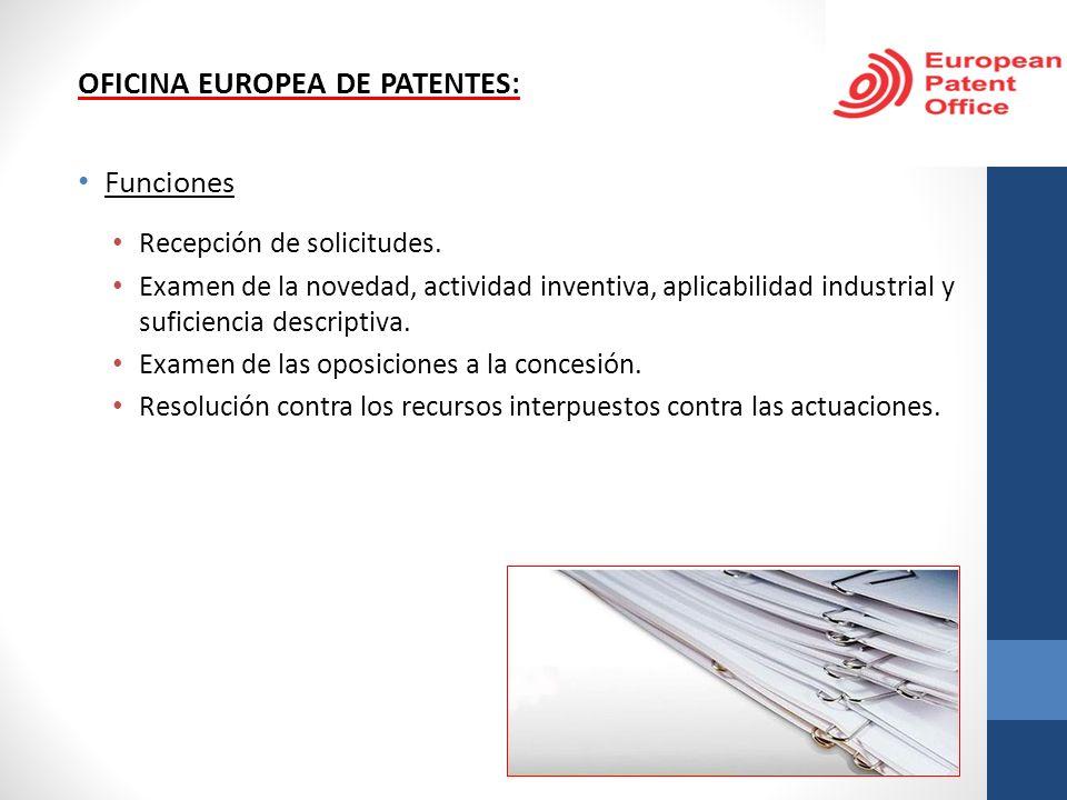 OFICINA EUROPEA DE PATENTES: Funciones Recepción de solicitudes. Examen de la novedad, actividad inventiva, aplicabilidad industrial y suficiencia des