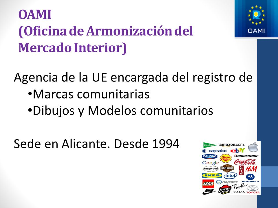 OAMI (Oficina de Armonización del Mercado Interior) Agencia de la UE encargada del registro de Marcas comunitarias Dibujos y Modelos comunitarios Sede