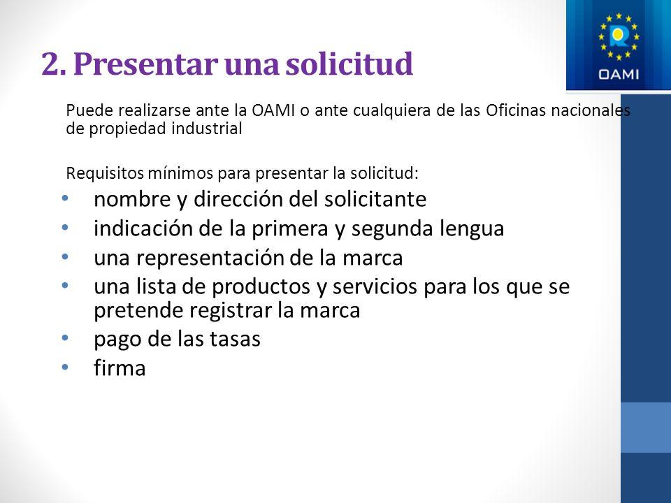 2. Presentar una solicitud Puede realizarse ante la OAMI o ante cualquiera de las Oficinas nacionales de propiedad industrial Requisitos mínimos para