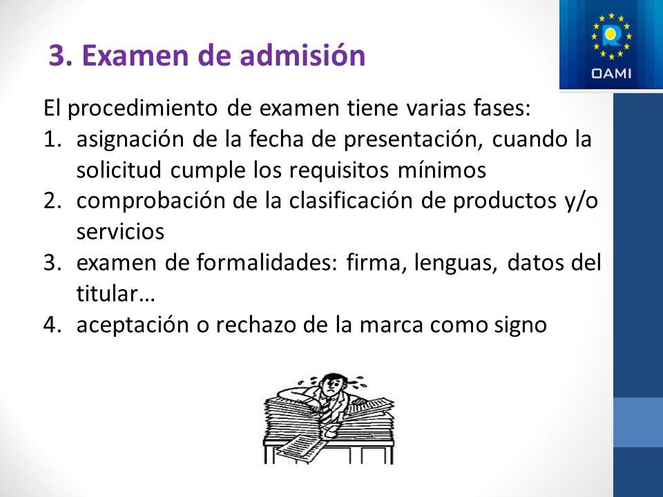 3. Examen de admisión El procedimiento de examen tiene varias fases: 1.asignación de la fecha de presentación, cuando la solicitud cumple los requisit