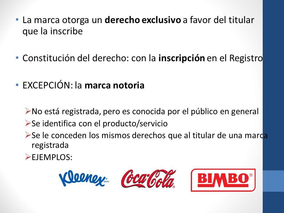 La marca otorga un derecho exclusivo a favor del titular que la inscribe Constitución del derecho: con la inscripción en el Registro EXCEPCIÓN: la mar