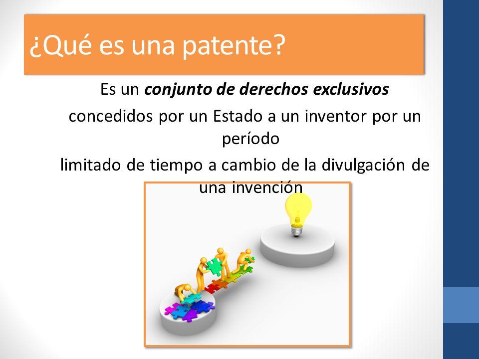 ¿Qué es una patente? Es un conjunto de derechos exclusivos concedidos por un Estado a un inventor por un período limitado de tiempo a cambio de la div