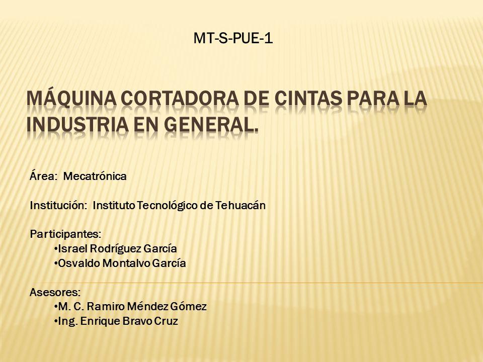 Área: Mecatrónica Institución: Instituto Tecnológico de Tehuacán Participantes: Israel Rodríguez García Osvaldo Montalvo García Asesores: M. C. Ramiro