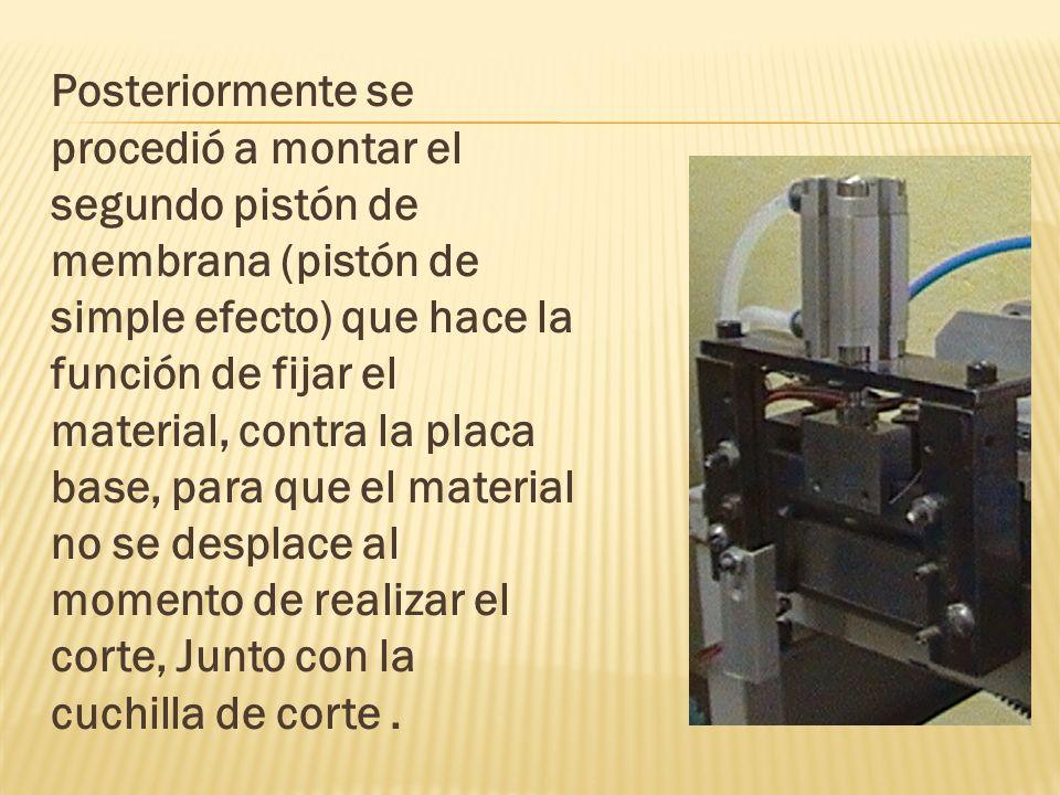 Posteriormente se procedió a montar el segundo pistón de membrana (pistón de simple efecto) que hace la función de fijar el material, contra la placa