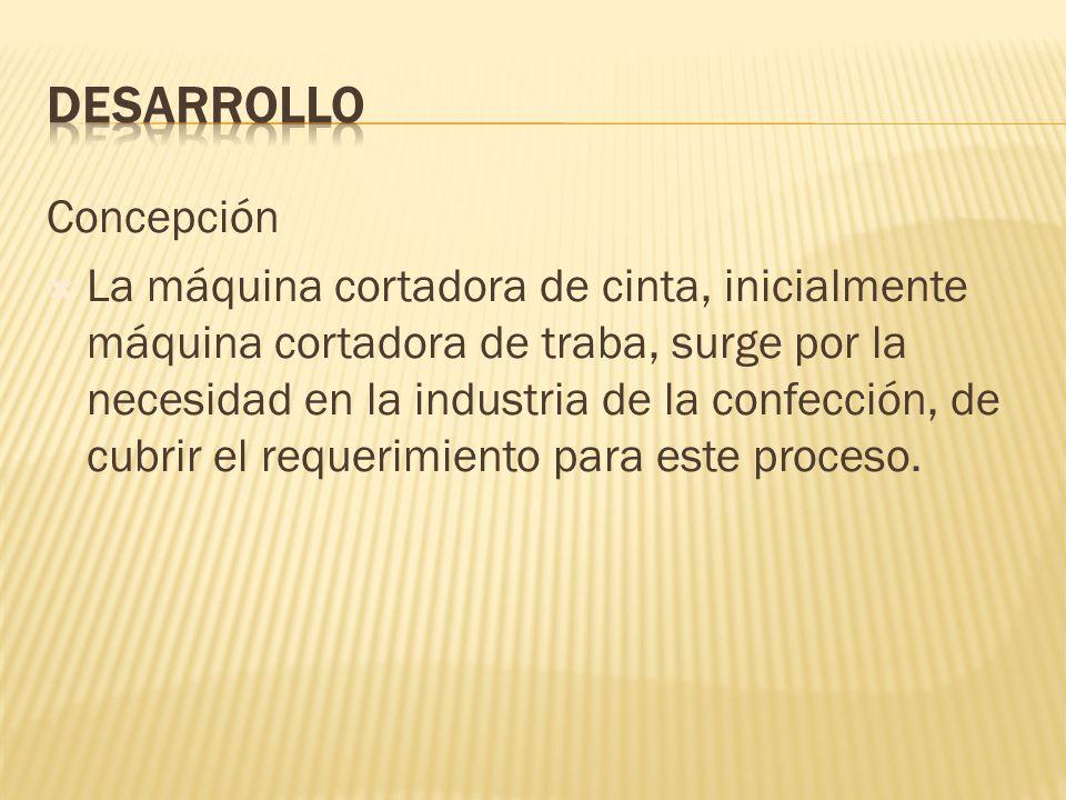 Concepción La máquina cortadora de cinta, inicialmente máquina cortadora de traba, surge por la necesidad en la industria de la confección, de cubrir