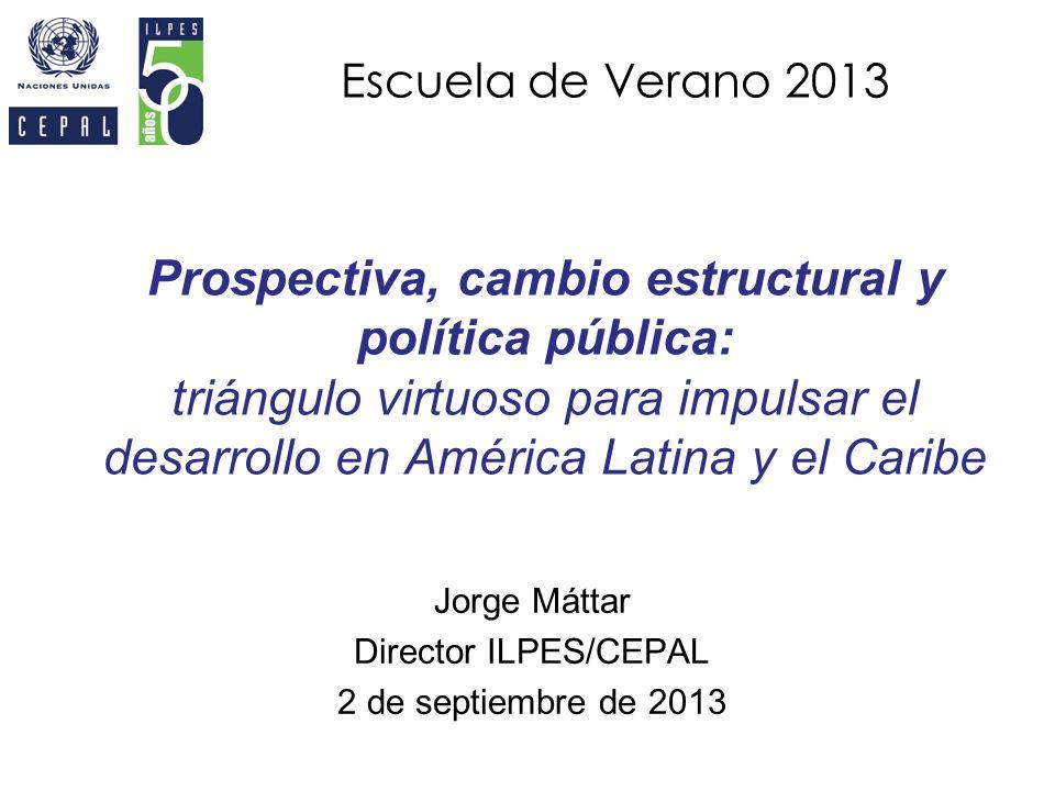 Prospectiva, cambio estructural y política pública: triángulo virtuoso para impulsar el desarrollo en América Latina y el Caribe Jorge Máttar Director