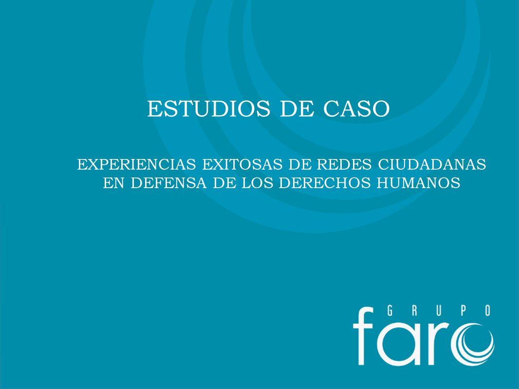 Proyecto: Titular ESTUDIOS DE CASO EXPERIENCIAS EXITOSAS DE REDES CIUDADANAS EN DEFENSA DE LOS DERECHOS HUMANOS
